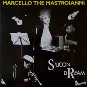 Silicon Dream - Marcello The Mastroianni album flac