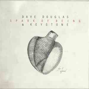 Dave Douglas & Keystone - Spark Of Being: Expand album flac