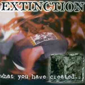Extinction  - What You Have Created... album flac
