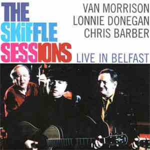 Van Morrison And Lonnie Donegan And Chris Barber - The Skiffle Sessions: Live In Belfast 1998 album flac