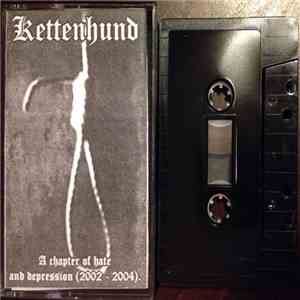 Kettenhund  - A Chapter Of Hate And Depression (2002 - 2004) album flac