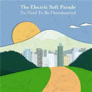 The Electric Soft Parade - No Need To Be Downhearted album flac
