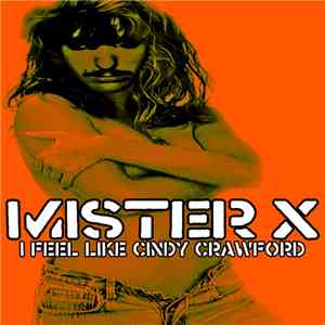 Mister X  - I Feel Like Cindy Crawford album flac