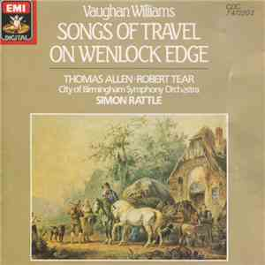 Vaughan Williams, Thomas Allen, Robert Tear, City Of Birmingham Symphony Orchestra, Simon Rattle - Songs Of Travel / On Wenlock Edge album flac