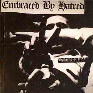 Embraced By Hatred - Vigilante Justice album flac