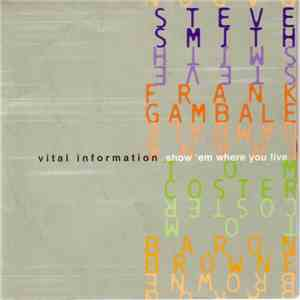 Vital Information − Steve Smith , Frank Gambale, Tom Coster, Baron Browne - Show 'Em Where You Live album flac
