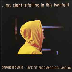 David Bowie - …My Sight Is Failing In This Twilight album flac